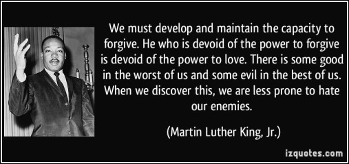 quote-we-must-develop-and-maintain-the-capacity-to-forgive-he-who-is-devoid-of-the-power-to-forgive-is-martin-luther-king-jr-102540