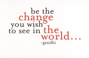 be-the-change-you-wish-to-see-in-the-world-organization-quote