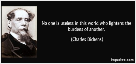 quote-no-one-is-useless-in-this-world-who-lightens-the-burdens-of-another-charles-dickens-282503
